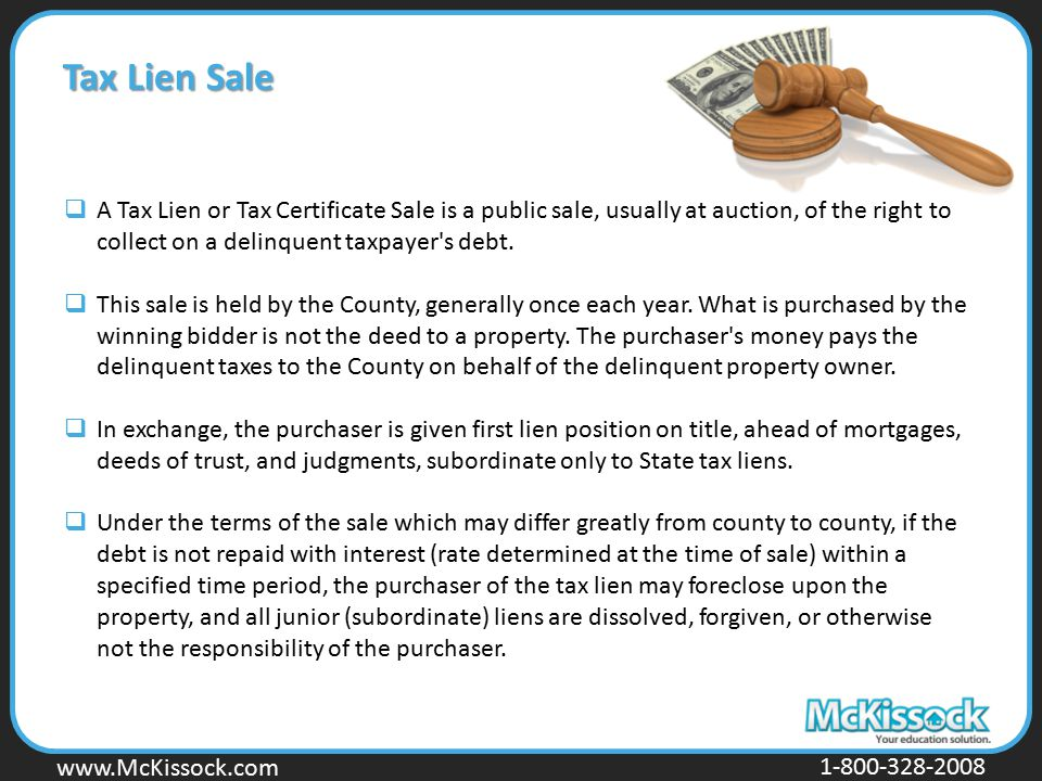 Tax Lien Sale A Tax Lien or Tax Certificate Sale is a public sale, usually at auction, of the right to collect on a delinquent taxpayer s debt.