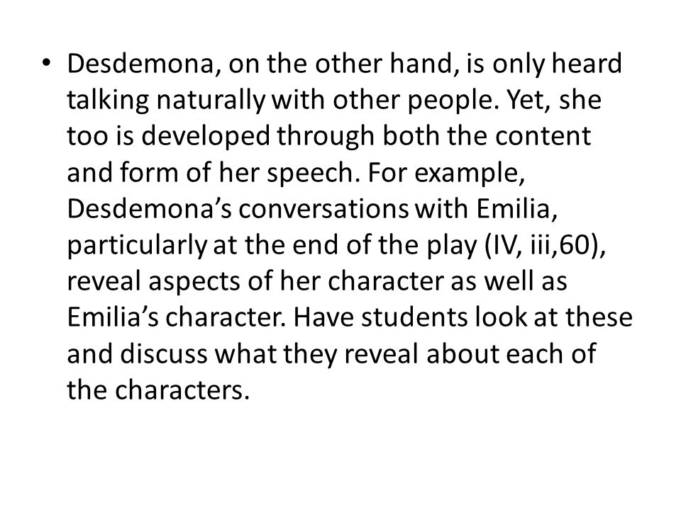 Desdemona, on the other hand, is only heard talking naturally with other people.