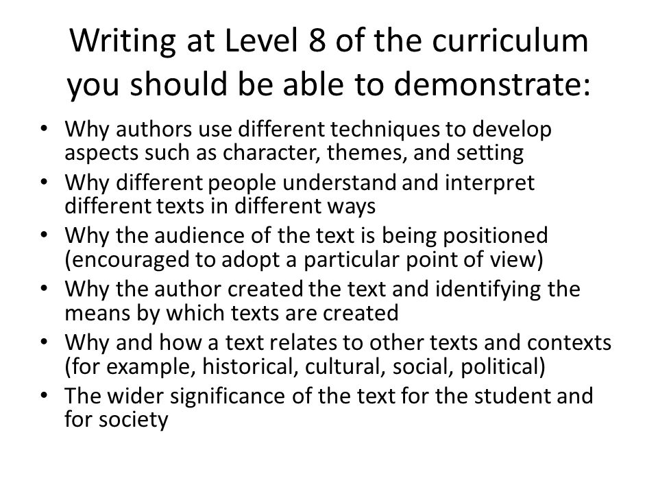 Writing at Level 8 of the curriculum you should be able to demonstrate: