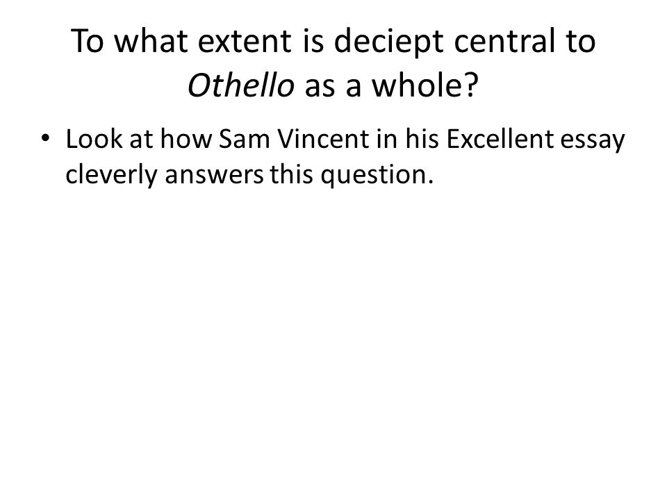 To what extent is deciept central to Othello as a whole