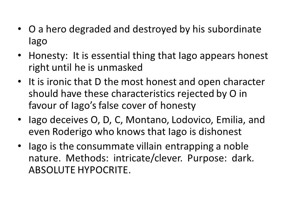 O a hero degraded and destroyed by his subordinate Iago