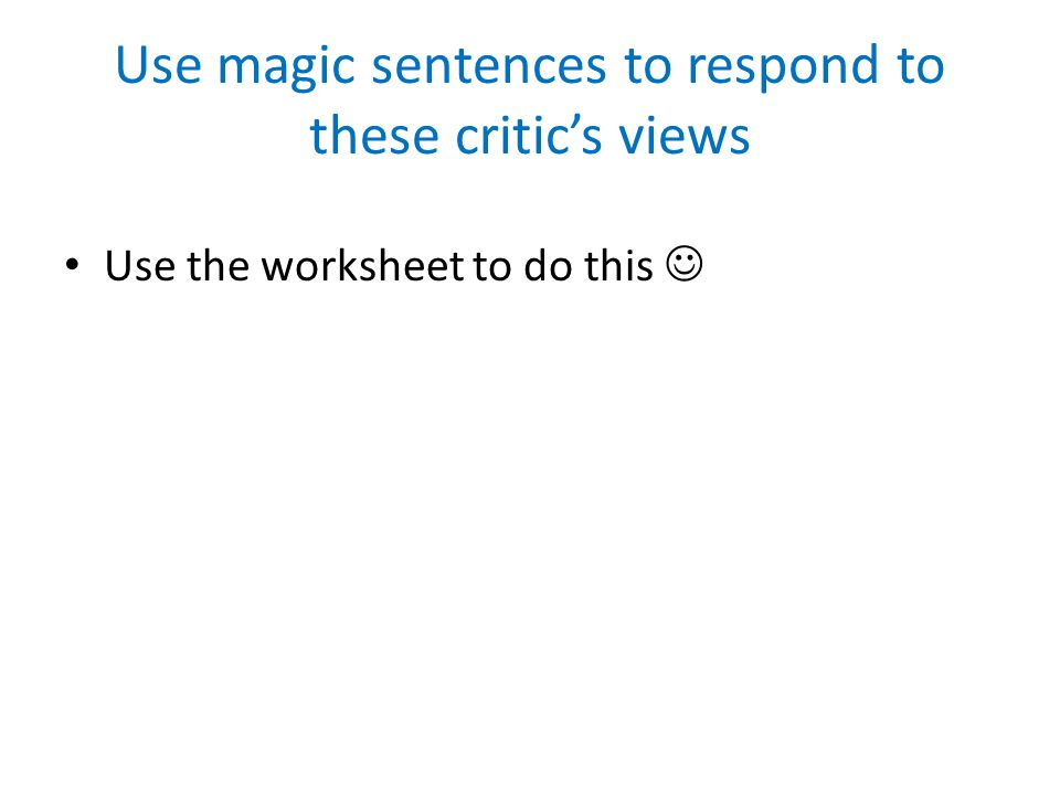 Use magic sentences to respond to these critic's views