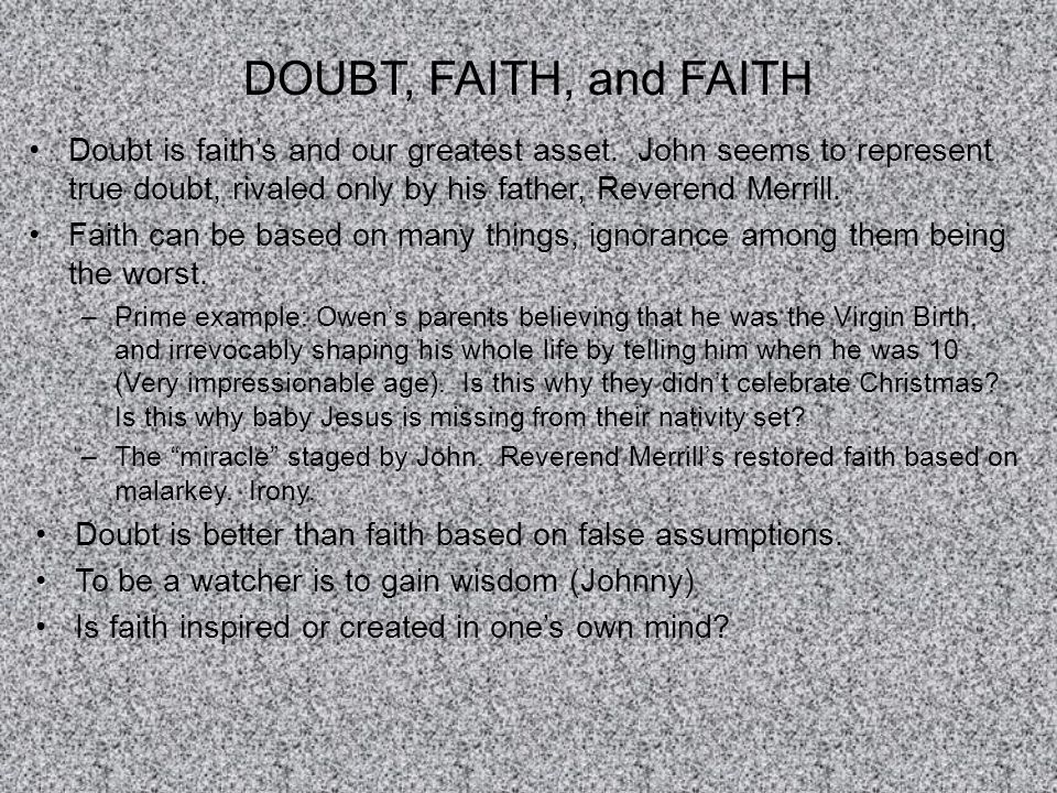 DOUBT, FAITH, and FAITH Doubt is faith's and our greatest asset. John seems to represent true doubt, rivaled only by his father, Reverend Merrill.