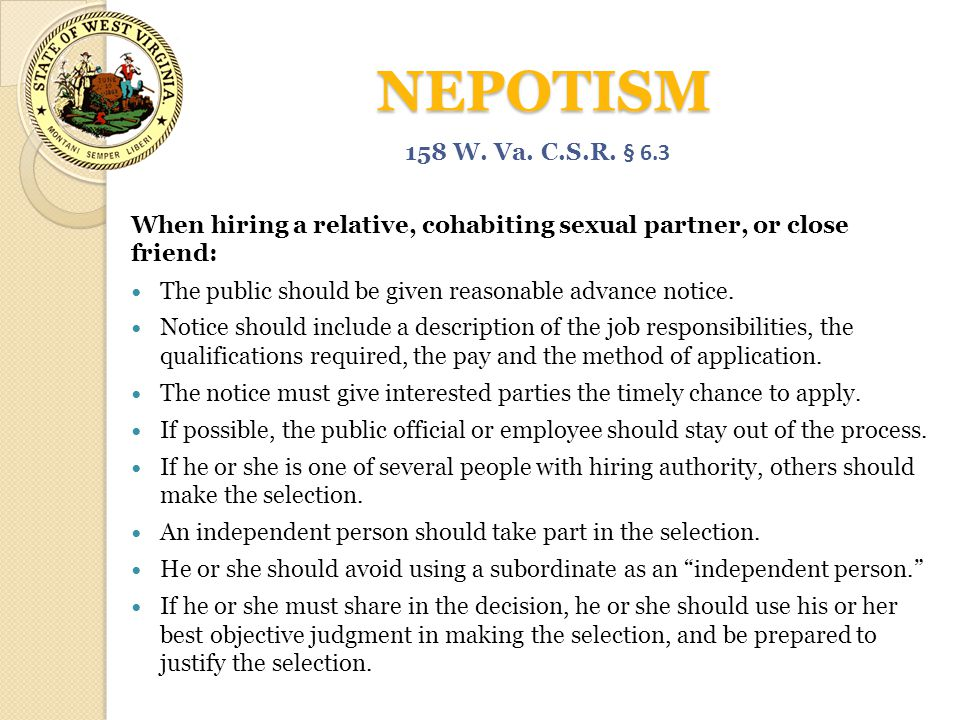 NEPOTISM 158 W. Va. C.S.R. § 6.3. When hiring a relative, cohabiting sexual partner, or close friend: