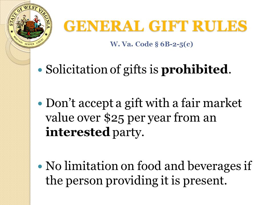 GENERAL GIFT RULES Solicitation of gifts is prohibited.