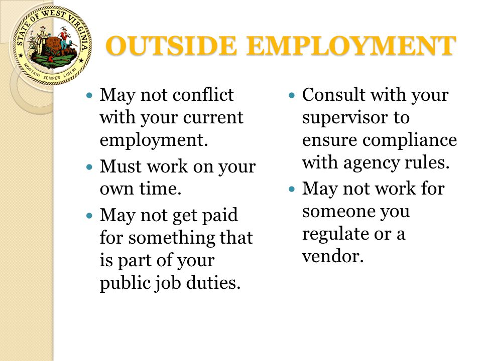 OUTSIDE EMPLOYMENT May not conflict with your current employment.