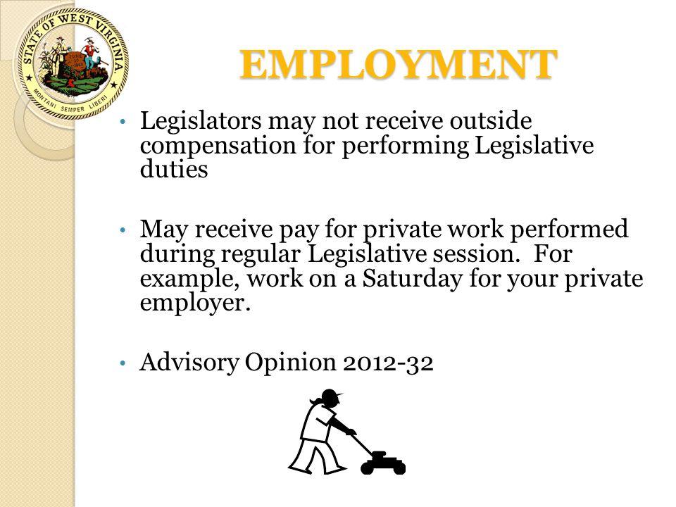 EMPLOYMENT Legislators may not receive outside compensation for performing Legislative duties.