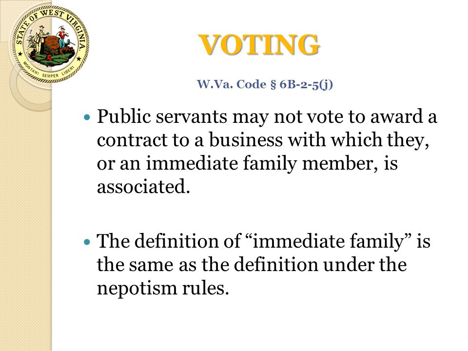 VOTING Public servants may not vote to award a contract to a business with which they, or an immediate family member, is associated.