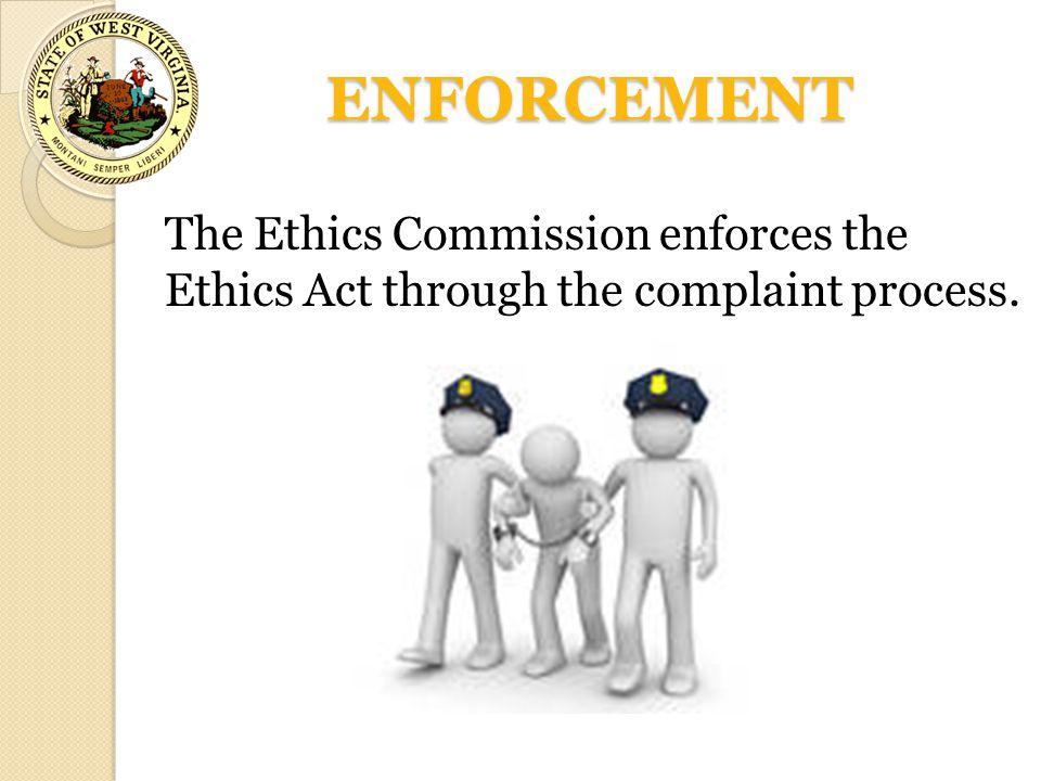ENFORCEMENT The Ethics Commission enforces the Ethics Act through the complaint process.