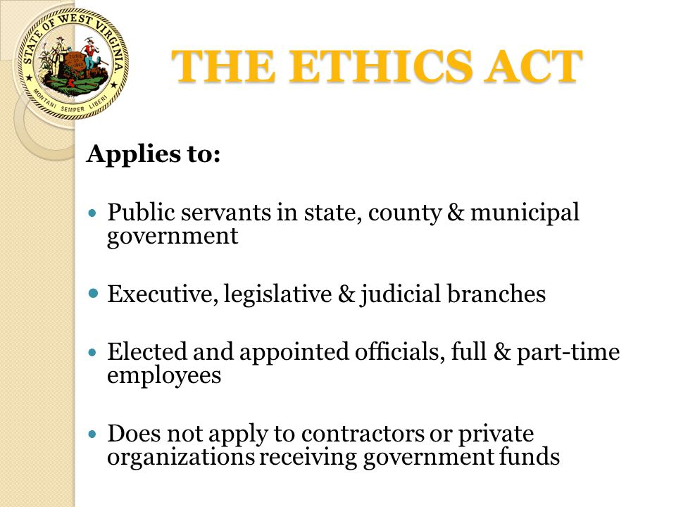 THE ETHICS ACT Applies to: