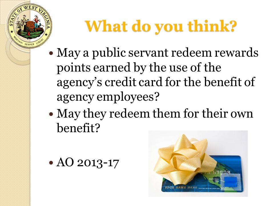 What do you think May a public servant redeem rewards points earned by the use of the agency's credit card for the benefit of agency employees