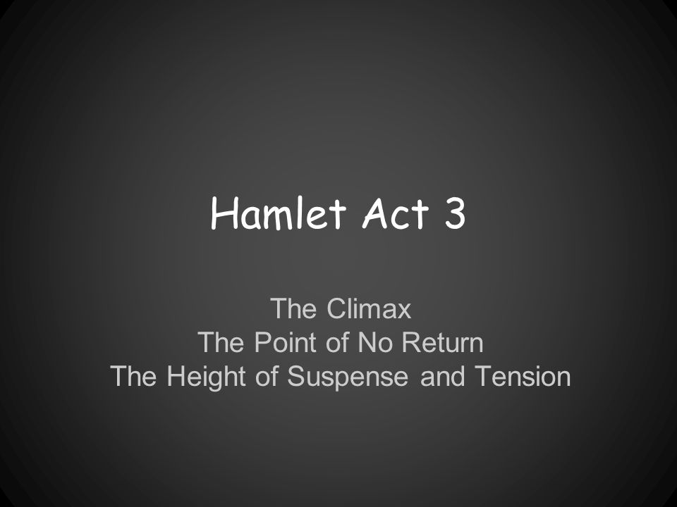 The Climax The Point of No Return The Height of Suspense and Tension