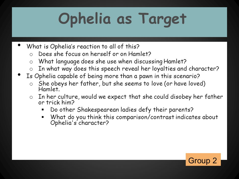 Ophelia as Target Group 2 What is Ophelia's reaction to all of this