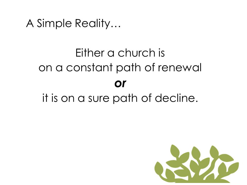 A Simple Reality… or Either a church is on a constant path of renewal