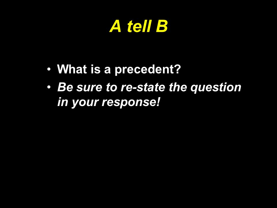A tell B What is a precedent