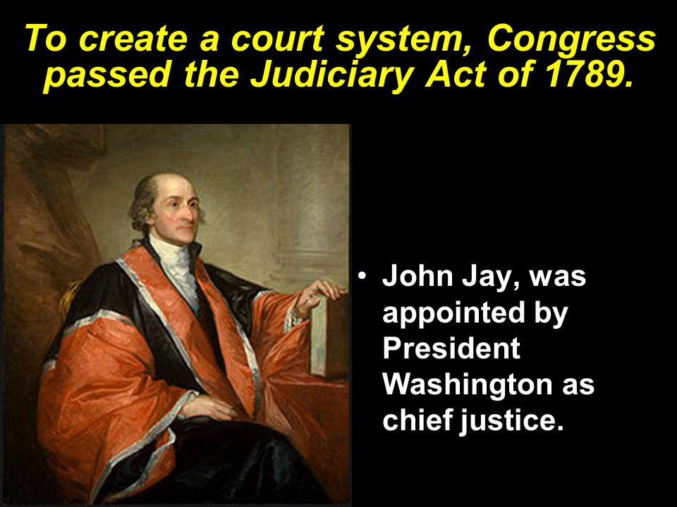 To create a court system, Congress passed the Judiciary Act of 1789.
