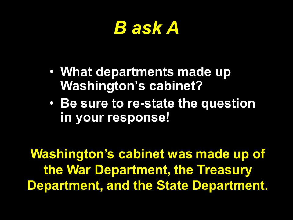 B ask A What departments made up Washington's cabinet