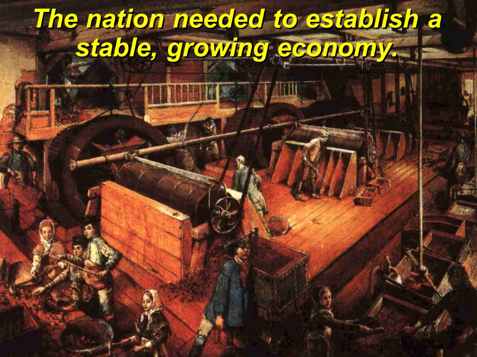 The nation needed to establish a stable, growing economy.