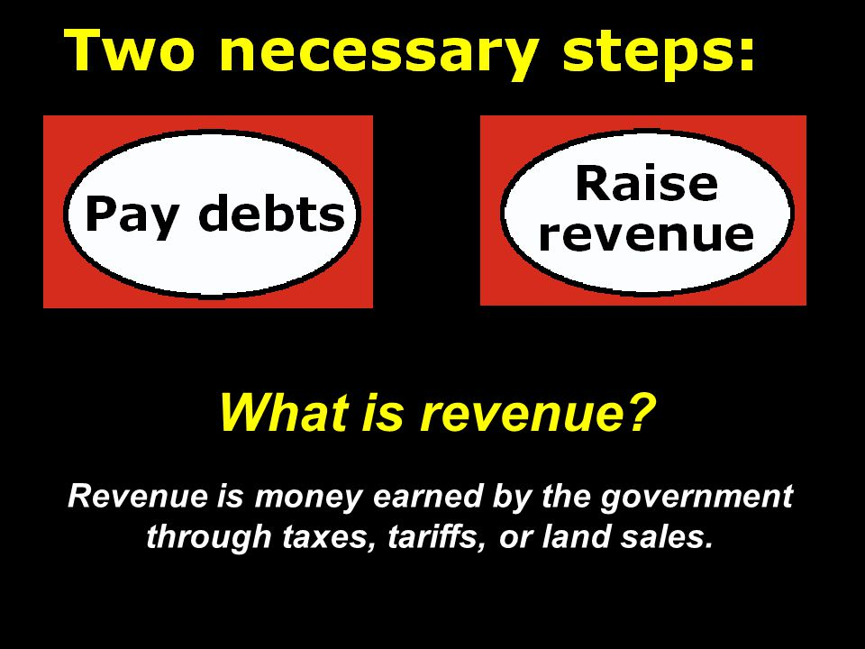 What is revenue Revenue is money earned by the government through taxes, tariffs, or land sales.