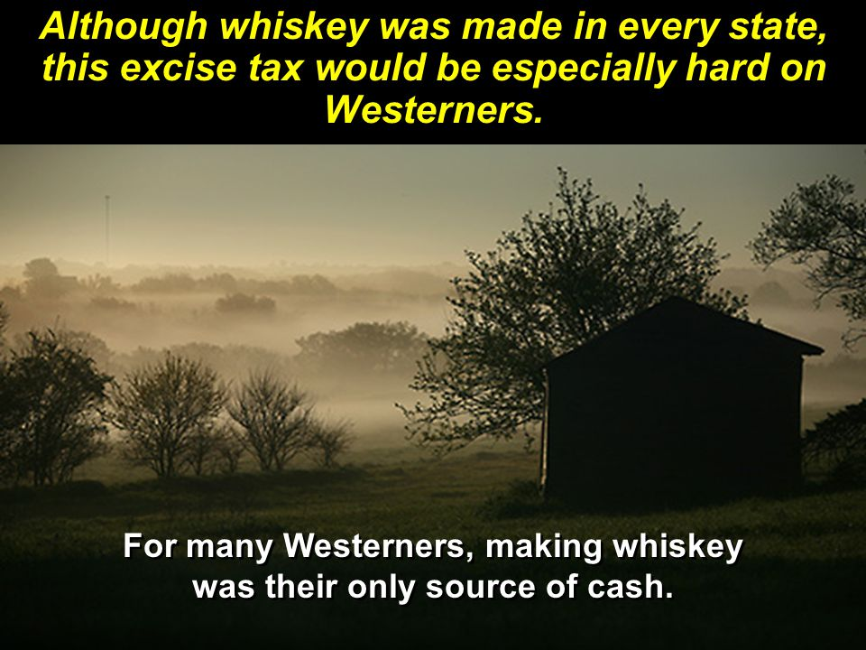 For many Westerners, making whiskey was their only source of cash.