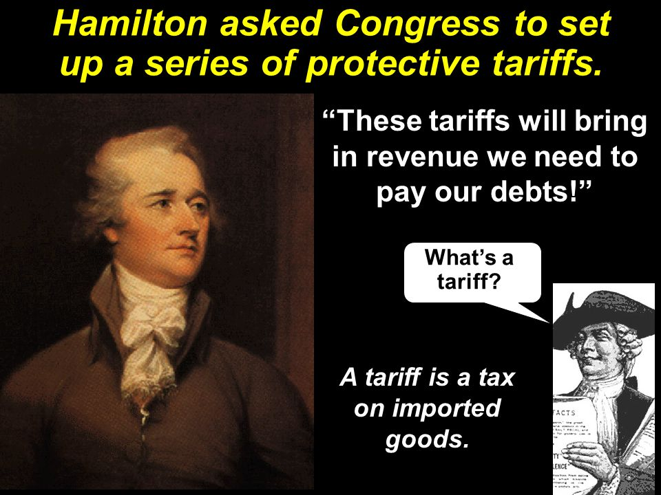 Hamilton asked Congress to set up a series of protective tariffs.
