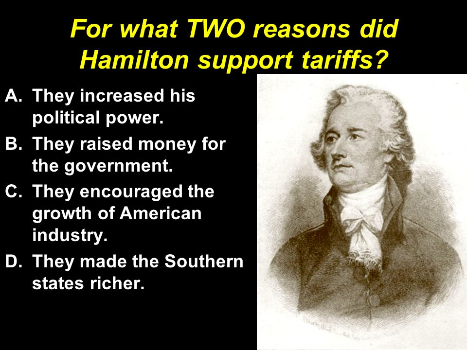 For what TWO reasons did Hamilton support tariffs