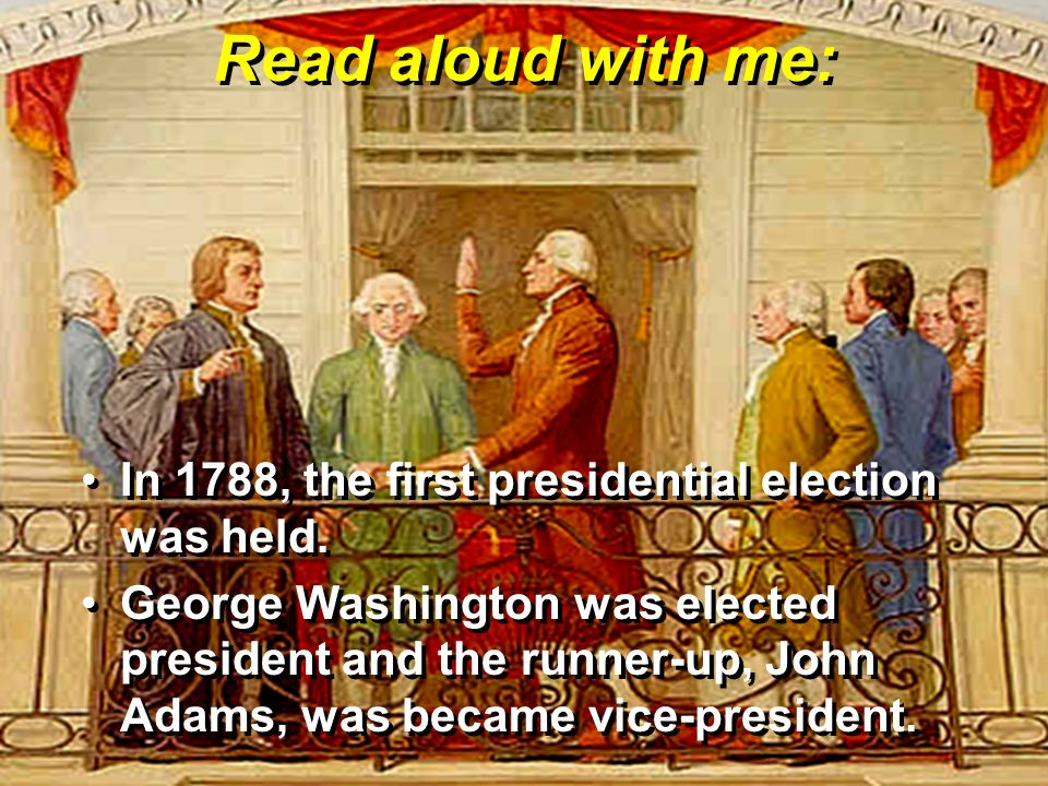 Read aloud with me: In 1788, the first presidential election was held.