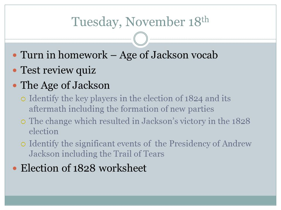 Tuesday, November 18th Turn in homework – Age of Jackson vocab