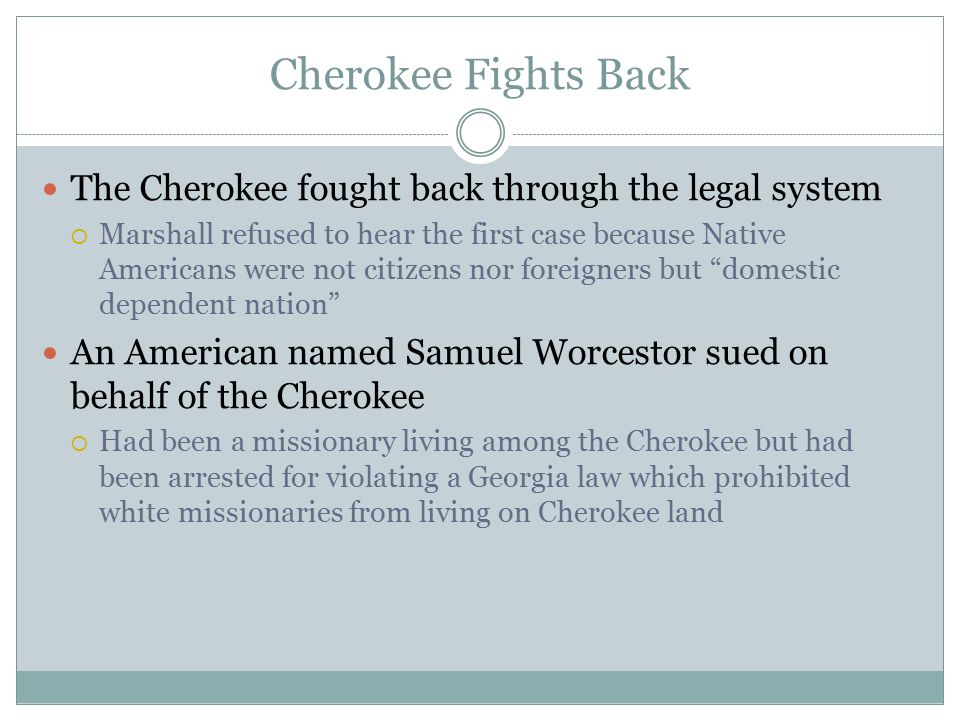 Cherokee Fights Back The Cherokee fought back through the legal system