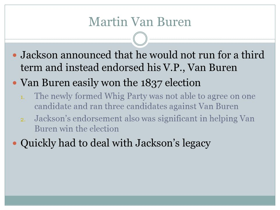 Martin Van Buren Jackson announced that he would not run for a third term and instead endorsed his V.P., Van Buren.
