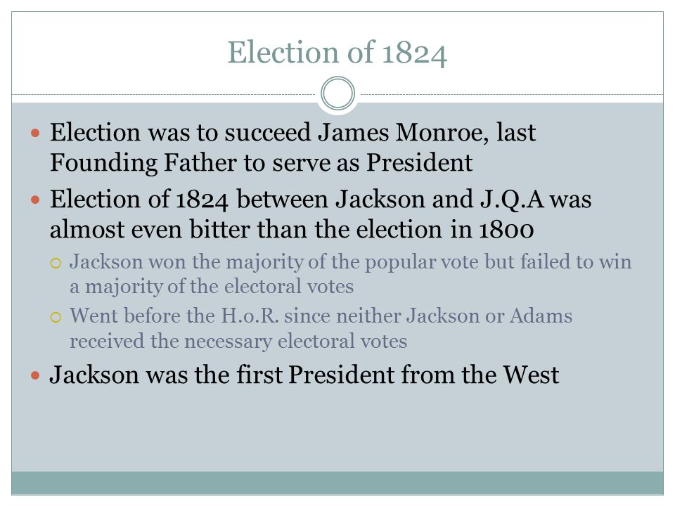 Election of 1824 Election was to succeed James Monroe, last Founding Father to serve as President.