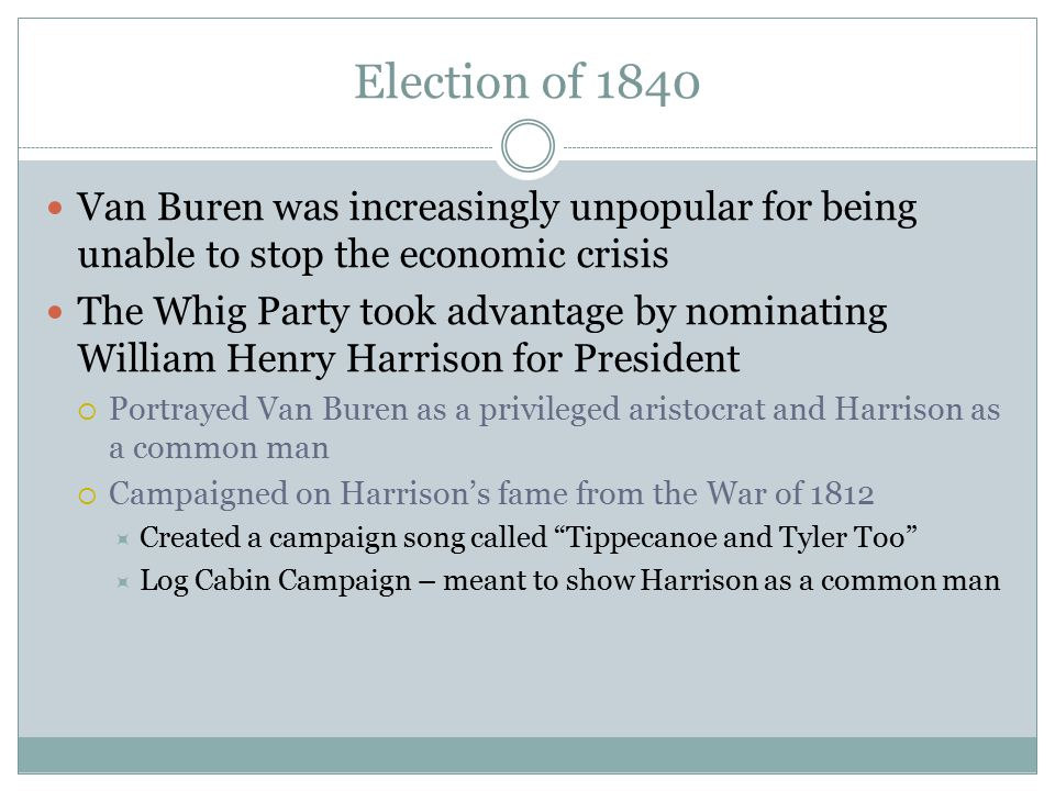Election of 1840 Van Buren was increasingly unpopular for being unable to stop the economic crisis.