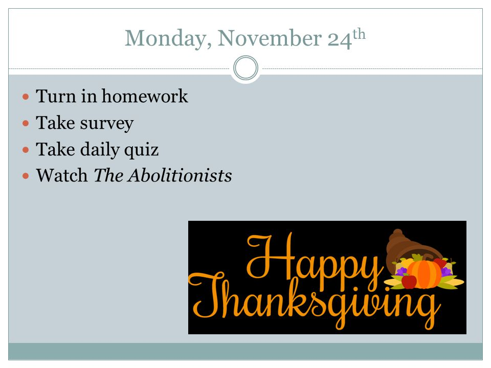 Monday, November 24th Turn in homework Take survey Take daily quiz