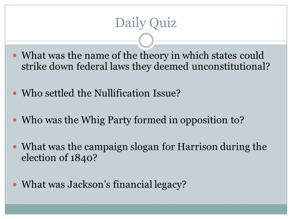 Daily Quiz What was the name of the theory in which states could strike down federal laws they deemed unconstitutional