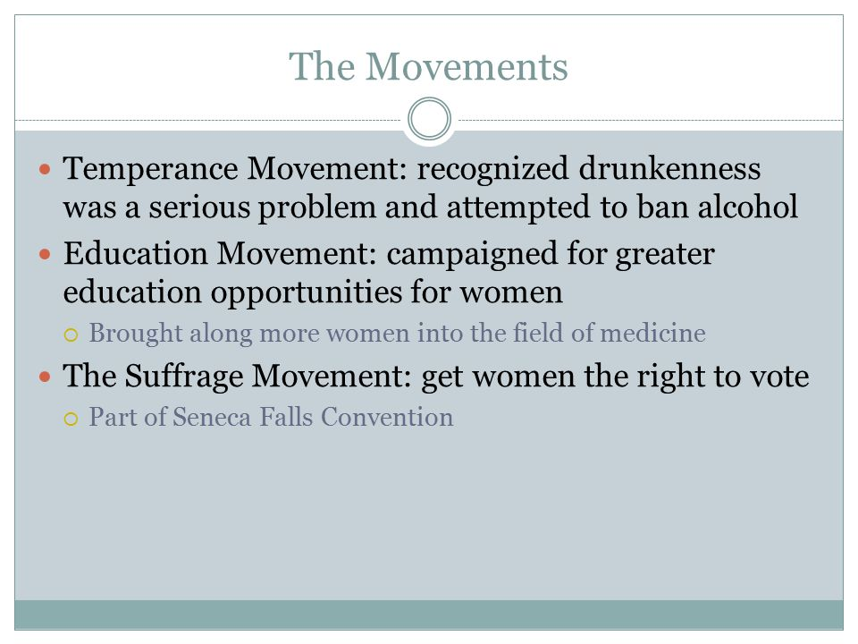 The Movements Temperance Movement: recognized drunkenness was a serious problem and attempted to ban alcohol.