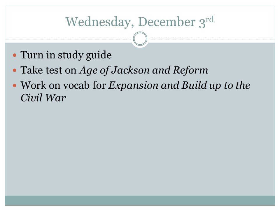 Wednesday, December 3rd Turn in study guide