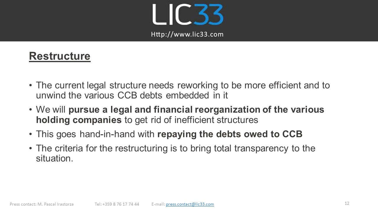 Restructure The current legal structure needs reworking to be more efficient and to unwind the various CCB debts embedded in it.