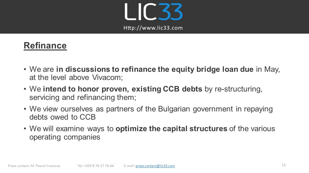 Refinance We are in discussions to refinance the equity bridge loan due in May, at the level above Vivacom;