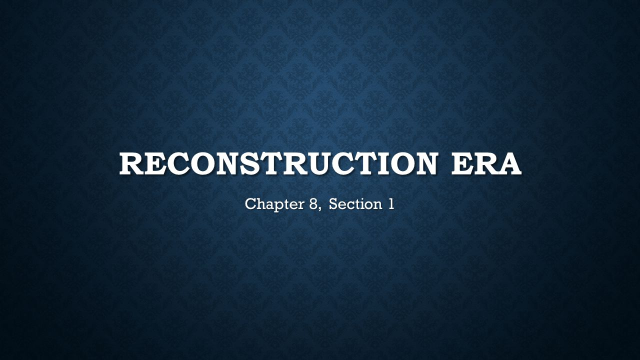 Reconstruction Era Chapter 8, Section 1