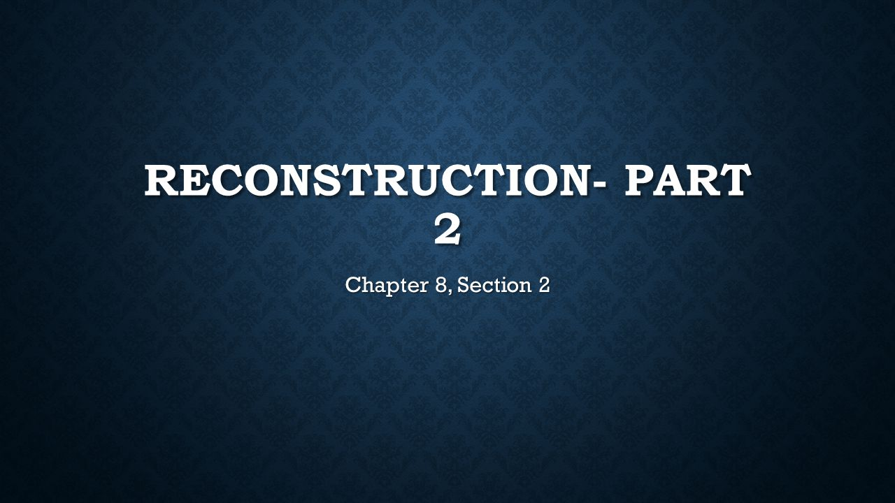Reconstruction- Part 2 Chapter 8, Section 2