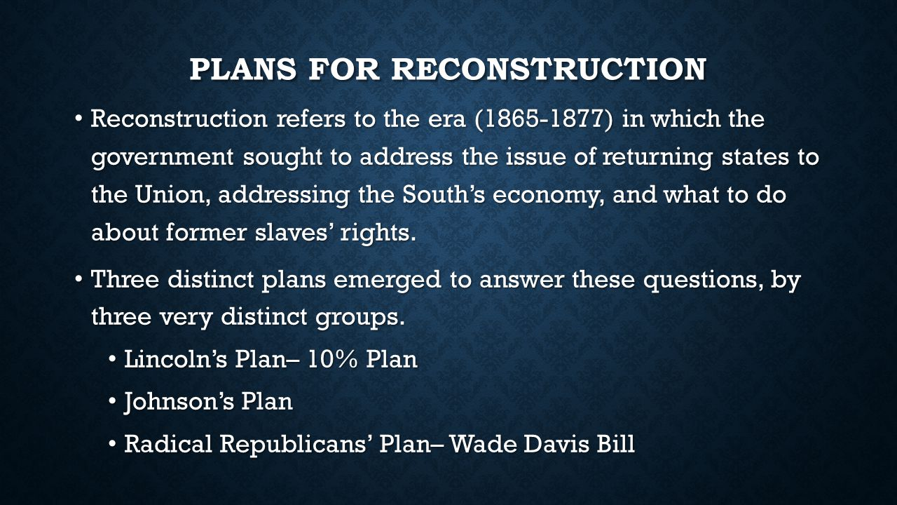 three plans for reconstruction essay Lincoln's plan for reconstruction to help with the reconstruction and to protect the rights of all people, three amendments were added to the us constitution.