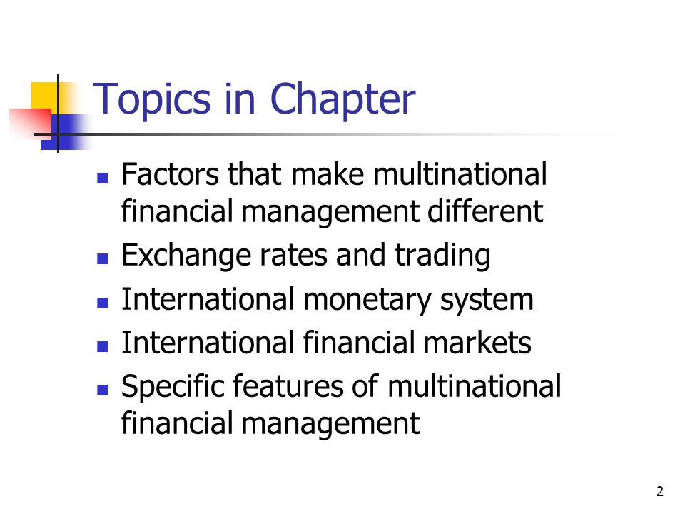 Topics in Chapter Factors that make multinational financial management different. Exchange rates and trading.