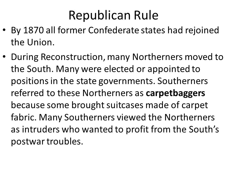 Republican Rule By 1870 all former Confederate states had rejoined the Union.