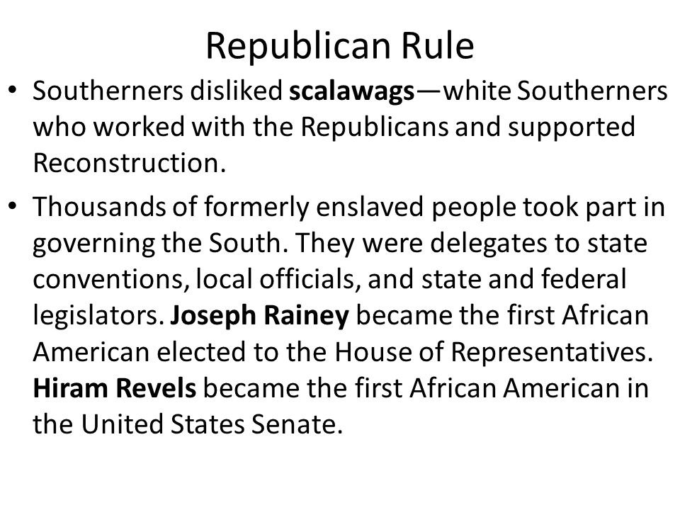 Republican Rule Southerners disliked scalawags—white Southerners who worked with the Republicans and supported Reconstruction.