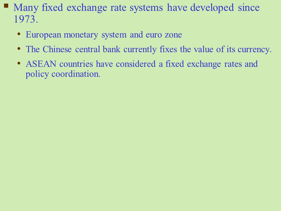 Many fixed exchange rate systems have developed since 1973.
