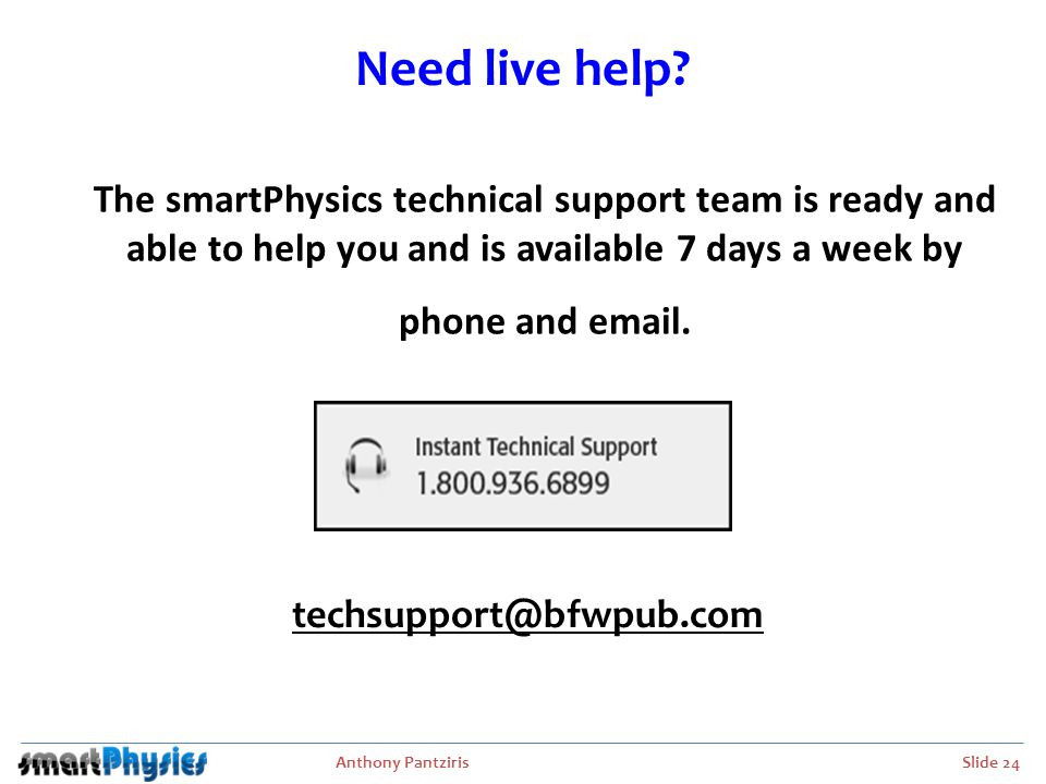 Need live help The smartPhysics technical support team is ready and able to help you and is available 7 days a week by.