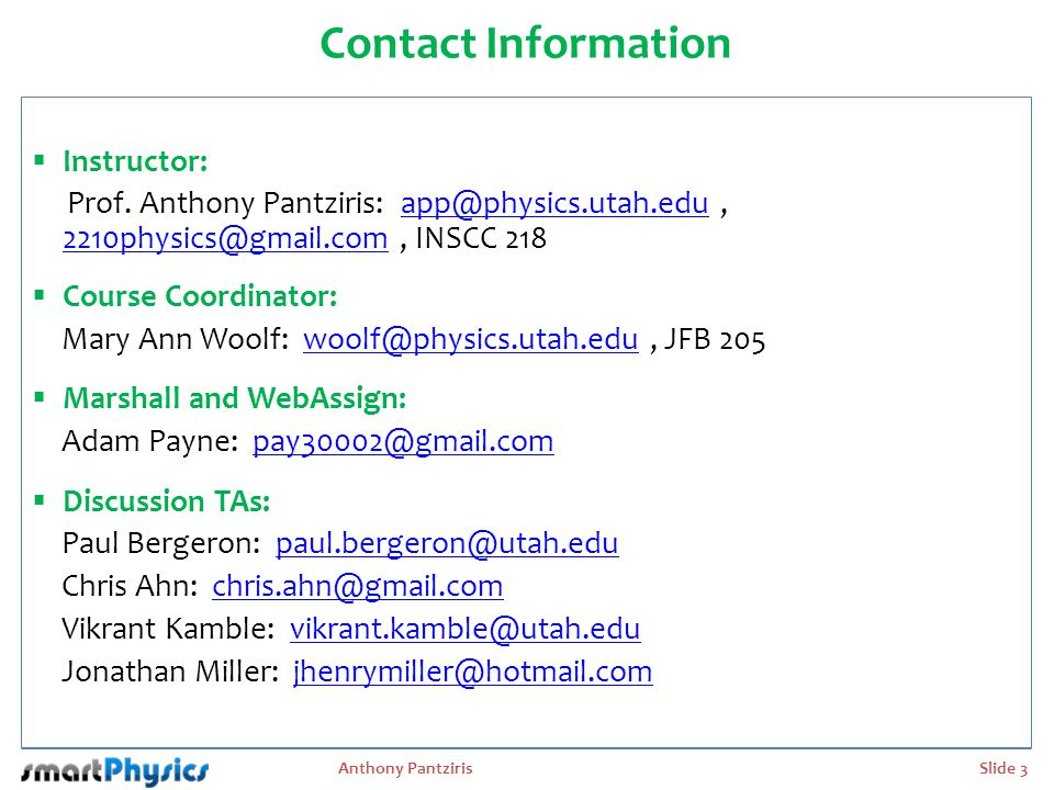 Contact Information Instructor: Prof. Anthony Pantziris: app@physics.utah.edu , 2210physics@gmail.com , INSCC 218.