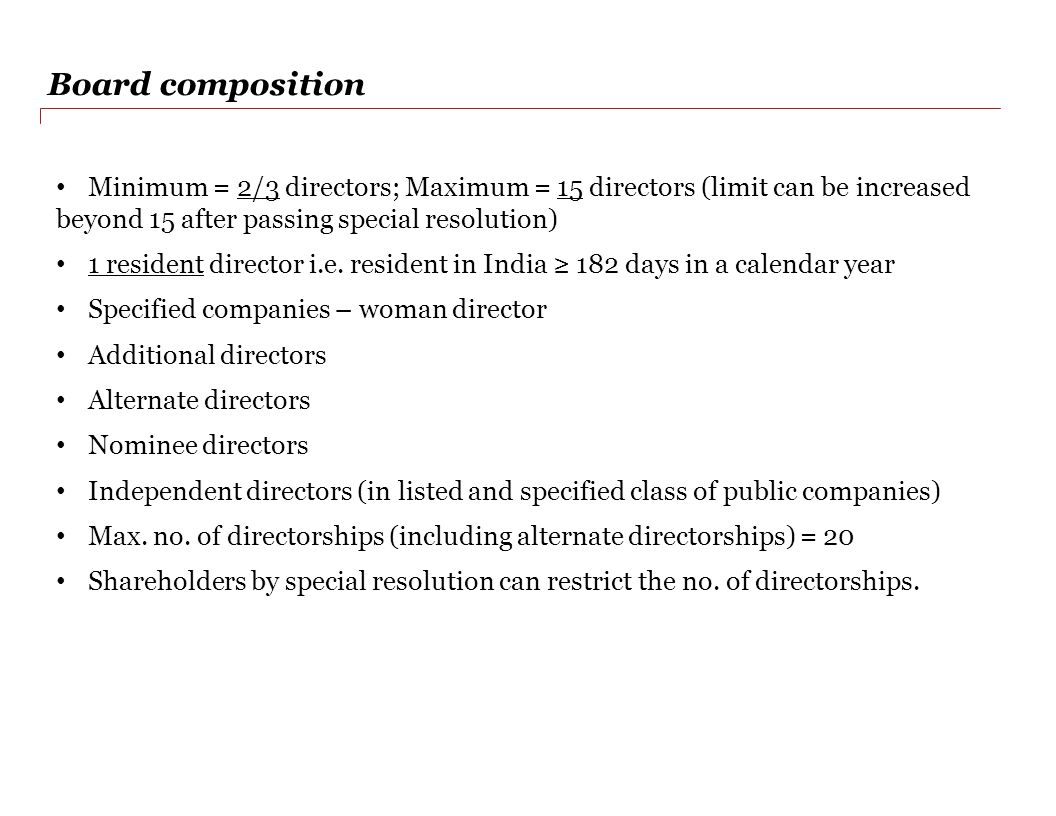 Board composition Minimum = 2/3 directors; Maximum = 15 directors (limit can be increased beyond 15 after passing special resolution)