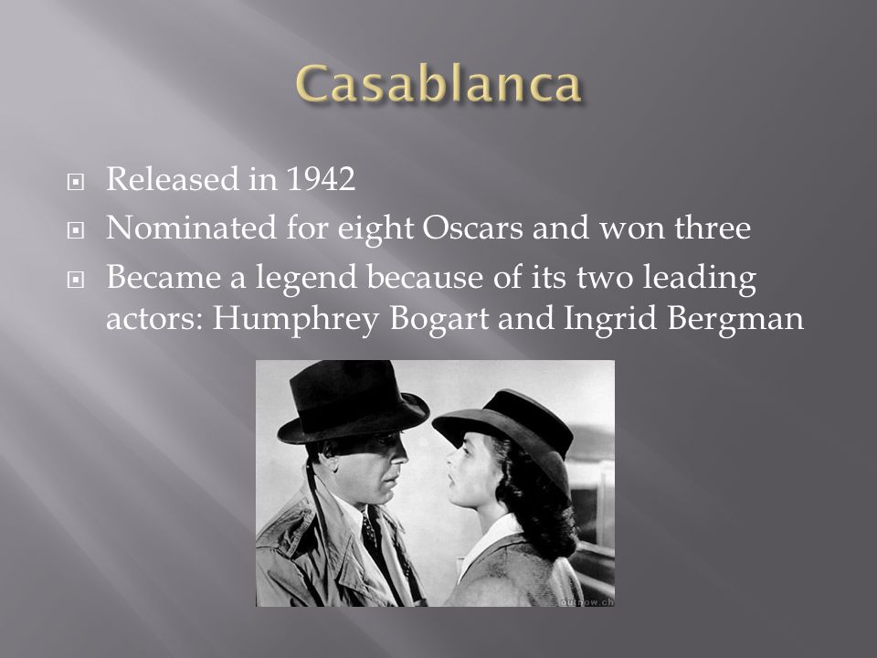 Casablanca Released in 1942 Nominated for eight Oscars and won three