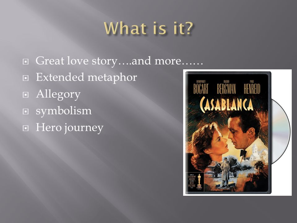 What is it Great love story….and more…… Extended metaphor Allegory